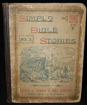 SIMPLE BIBLE STORIES NO. 2: ADAPTED TO THE CAPACITY OF YOUNG CHILDREN, AND DESIGNED FOR USE IN ...
