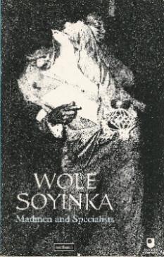 Madmen and Specialists: Soyinka, Wole