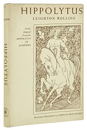 Hippolytus. Freely adapted from the Hippolytus of Euripides. Illustrated by Carolyn Huff Kinsey. ...