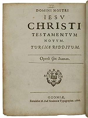 Domini nostri Iesu Christi Testamentum novum Turcice redittum. Opera [William] Seaman.: Bible. New ...