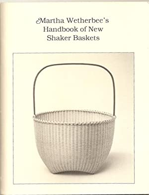 Martha Wetherbee's Handbook of New Shaker Baskets: Wetherbee, Martha