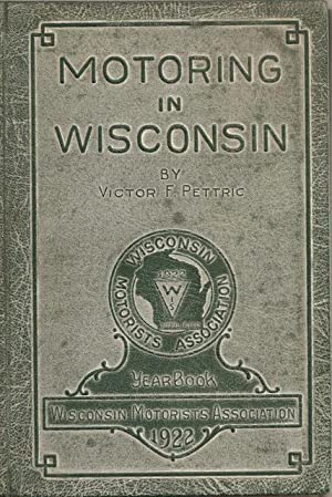 "Motoring in Wisconsin: 1922 Official Year Book of the Wisconsin Motorists Association, ""A ..."