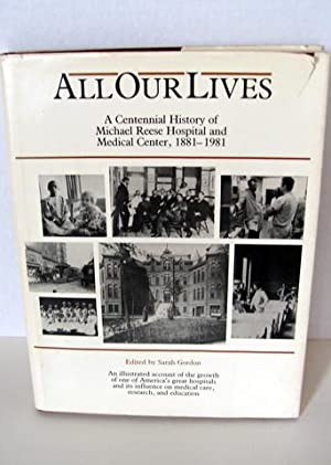 All Our Lives: A Centennial History of Michael Reese Hospital and Medical Center 1881-1981: Gordon,...