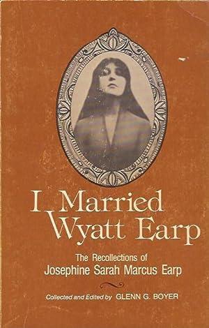 I Married Wyatt Earp: The Recollections of: Boyer, Glenn G.,