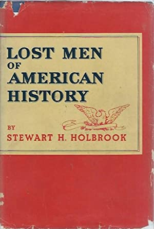 Lost Men of American History: Narrative Biographical: Holbrook, Stewart H.