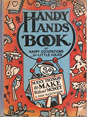 Handy Hands Book or Happy Occupations for Little Folks -- Contrived by Many Clever Minds and ...