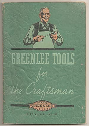 Greenlee Tools for the Craftsman Catalog No. 31: Greenlee Tool Co.