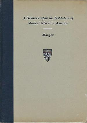 A Discourse Upon the Institution of Medical Schools in America: Morgan, John; Abraham Flexner, ...