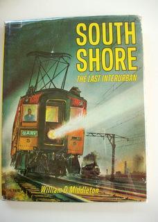 South Shore: The Last Interurban: Middleton, William D.