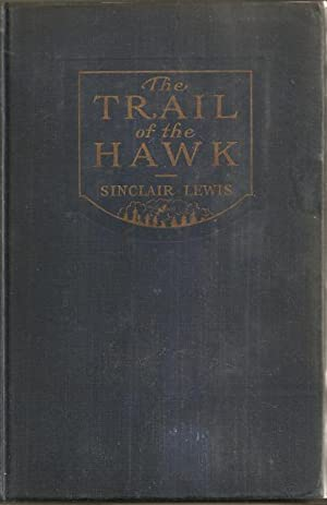 The Trail of the Hawk: A Comedy of the Seriousness of Life: Lewis, Sinclair