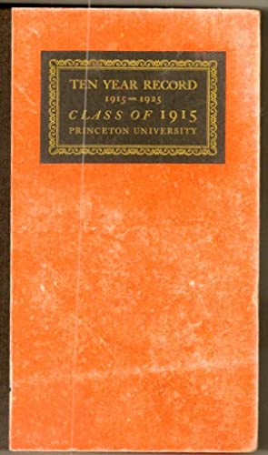 Ten Year Record 1915-1925 Class of 1915 Princeton University: Princeton University