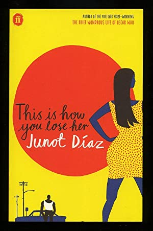 This Is How You Lose Her; SIGNED: Diaz, Junot