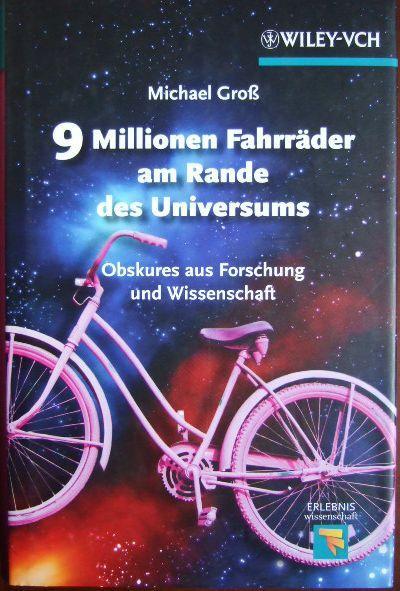 9 Millionen Fahrräder am Rande des Universums : Obskures aus Forschung und Wissenschaft. Mit 14 Karikaturen von Roland Wengenmayr, Erlebnis Wissenschaft. - Groß, Michael