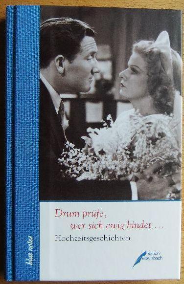 Drum prüfe, wer sich ewig bindet . : Hochzeitsgeschichten. hrsg. von Peter Sager, Blue notes ; 35 - Sager, Peter [Hrsg.]