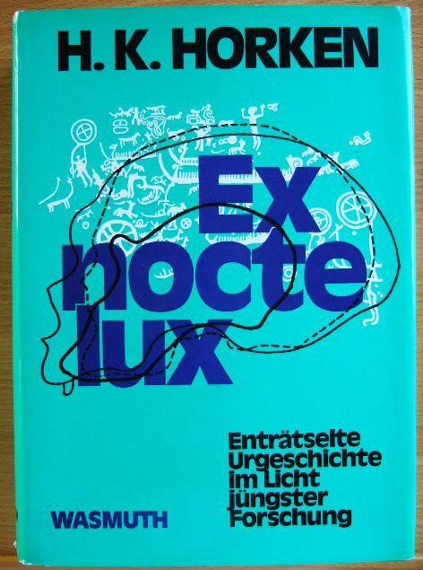 Ex nocte lux : enträtselte Urgeschichte im: Horken, H. K.: