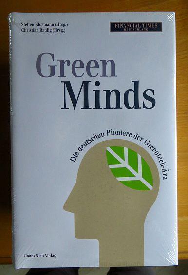 Green minds : die deutschen Pioniere der Greentech-Ära. Steffen Klusmann (Hrsg.) ; Christian Baulig (Hrsg.) - Klusmann, Steffen [Hrsg.]