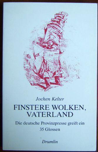 Finstere Wolken, Vaterland : die. deutsche Provinzpresse: Kelter, Jochen: