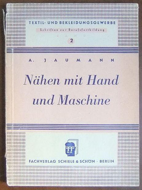 Nähen mit Hand und Maschine. : Textil-: Jaumann, A.:
