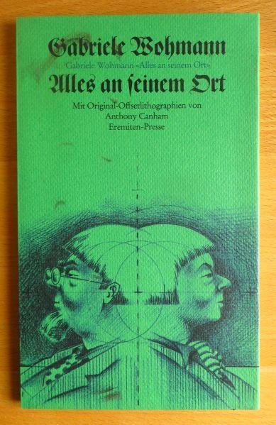 Alles an seinem Ort. Gabriele Wohmann. Mit Orig.-Offsetlithogr. von Anthony Canham - Wohmann, Gabriele (Verfasser)