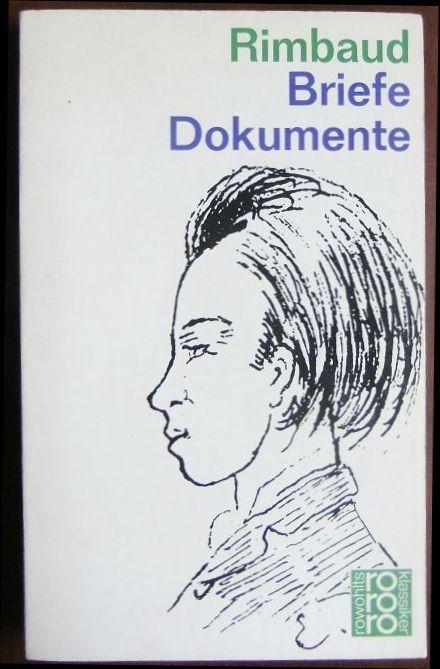 Briefe, Dokumente. Arthur Rimbaud. Übers., erl. u.: Rimbaud, Arthur (Verfasser)