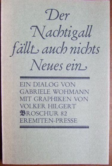 Der Nachtigall fällt auch nichts Neues ein : e. Dialog. von. Mit Graphiken von Volker Hilgert, Broschur ; 82 - Wohmann, Gabriele