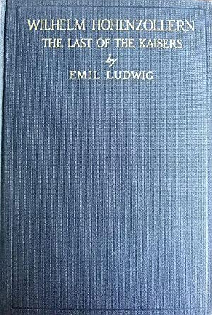 Wilhelm Hohenzollern - The Last of the: Ludwig, Emil: