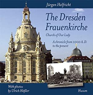 The Dresden Frauenkirche : (Church of Our Lady) ; a chronicle from 1000 A.D. to the present. With ...