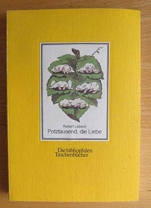 Potztausend, die Liebe : 80 alte Postkarten.: Lebeck, Robert (Hrsg.):
