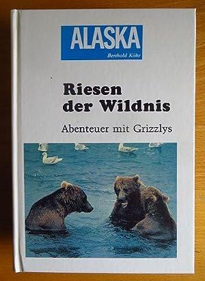 Riesen der Wildnis Abenteuer mit Grizzlys: Köhr, Berthold: