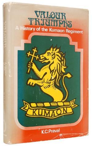 Valour Triumphs. A History of the Kumaon: PRAVAL, K[aram] C[hand].