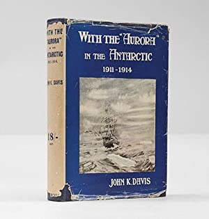 With the 'Aurora' in the Antarctic 1911-1914.: DAVIS, John King.
