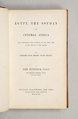 Egypt, the Soudan and Central Africa. With: PETHERICK, John.