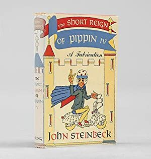 The Short Reign of Pippin IV. A Fabrication.: STEINBECK, John.