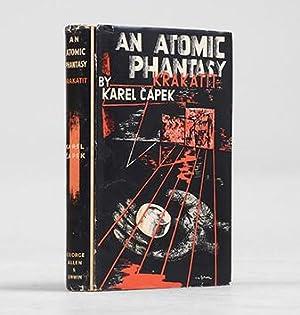 An Atomic Fantasy. Krakatit.: CAPEK, Karel.