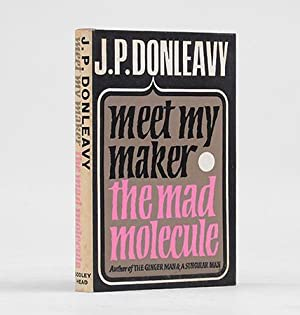 Meet My Maker The Mad Molecule.: DONLEAVY, J. P.