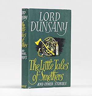 The Little Tales of Smethers.: DUNSANY, Lord.