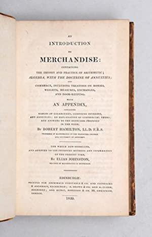 An Introduction to Merchandise: containing the theory and practice of arithmetic; algebra, with the...