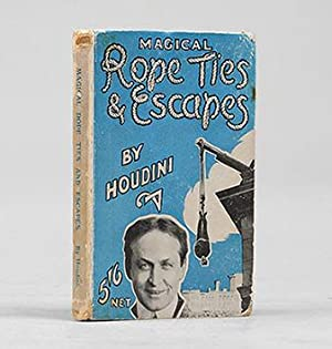 Magical Rope Ties and Escapes.: HOUDINI, Harry.