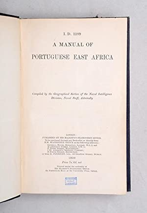 I. D. 1189. A Manual of Portugese East Africa. Compiled by the Geographical Section of the Naval ...