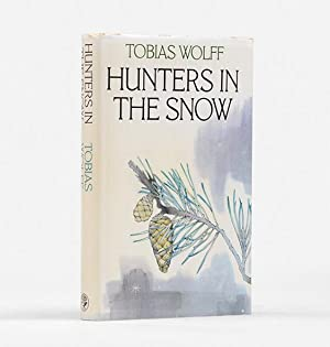 Hunters in the Snow. A Collection of: WOLFF, Tobias.