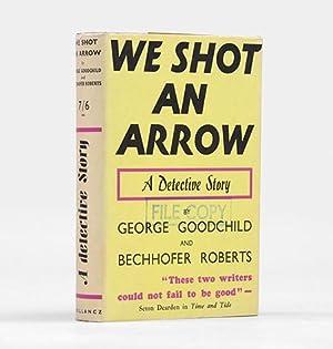 We Shot An Arrow.: GOODCHILD, George, & C. E. Bechhofer Roberts.