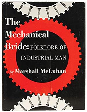 The Mechanical Bride. Folklore of Industrial Man.: MCLUHAN, Marshall.