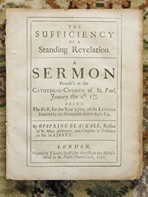 1700 THE SUFFICIENCY OF A STANDING REVELATION IN GENERAL, and of the SCRIPTURE REVELATION IN PART...