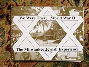 MILWAUKEE JEWS IN WORLD WAR II : We Were There ILLUSTRATED Wisconsin Jewish Narratives