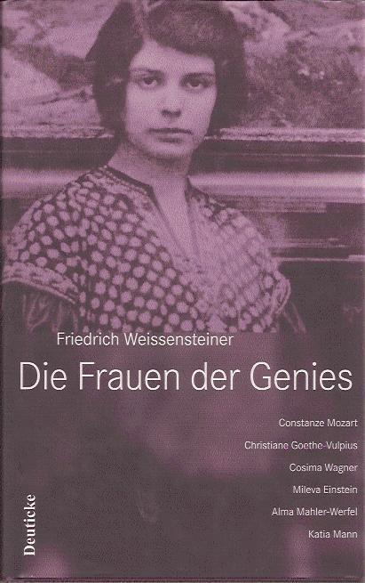 Die Frauen der Genies: Constanze Mozart, Christiane Goethe-Vulpius, Cosima Wagner, Mileva Einstein, Alma Mahler-Werfel, Katia Mann