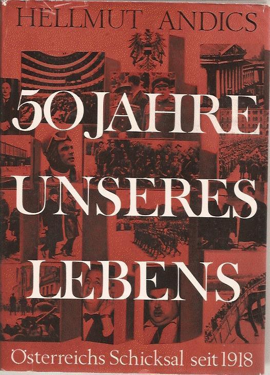 50 Jahre unseres Lebens, Österreichische Schicksale seit: Andics Helmut