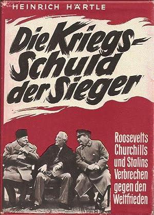 Die Kriegsschuld der Sieger, Roosevelts Churchills und Stalins Verbrechen gegen den Weltfrieden: ...