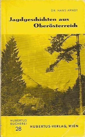 Jagdgeschichten aus Oberösterreich: Arndt Ans