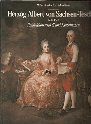 Herzog Albert von Sachsen-Teschen 1738-1822, Feichsfeldmarschall und Kunstmäzen: Koschatzky ...