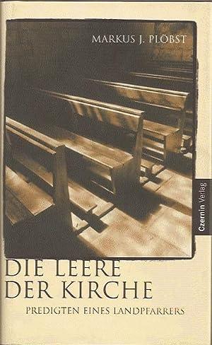 Die Leere der Kirche, Predigten eines Landpfarrers: Plöbst Markus J.